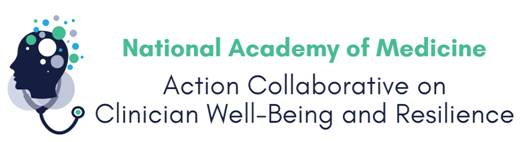 National Academy of Medicine Action Collaborative on Clinician Well-Being and Resilience